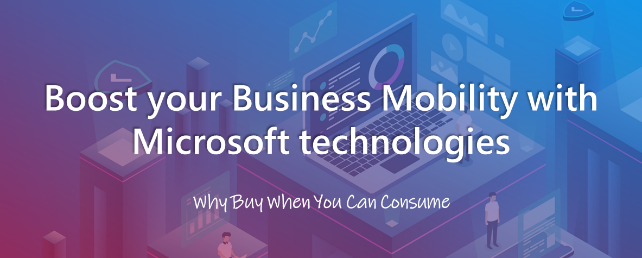 Boost your Business Mobility with Microsoft technologies